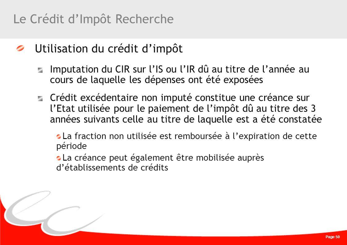 Page 50 Le Crédit dImpôt Recherche Utilisation du crédit dimpôt Imputation du CIR sur lIS ou lIR dû au titre de lannée au cours de laquelle les dépens