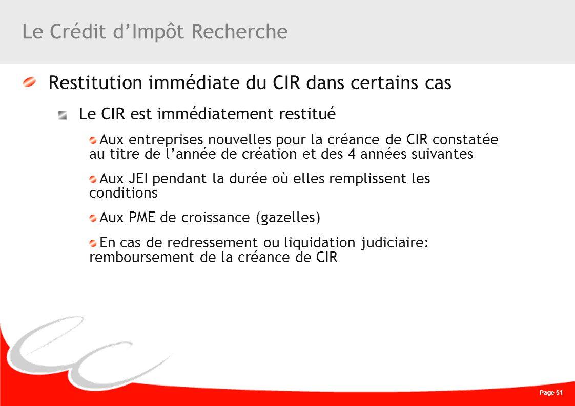 Page 51 Le Crédit dImpôt Recherche Restitution immédiate du CIR dans certains cas Le CIR est immédiatement restitué Aux entreprises nouvelles pour la