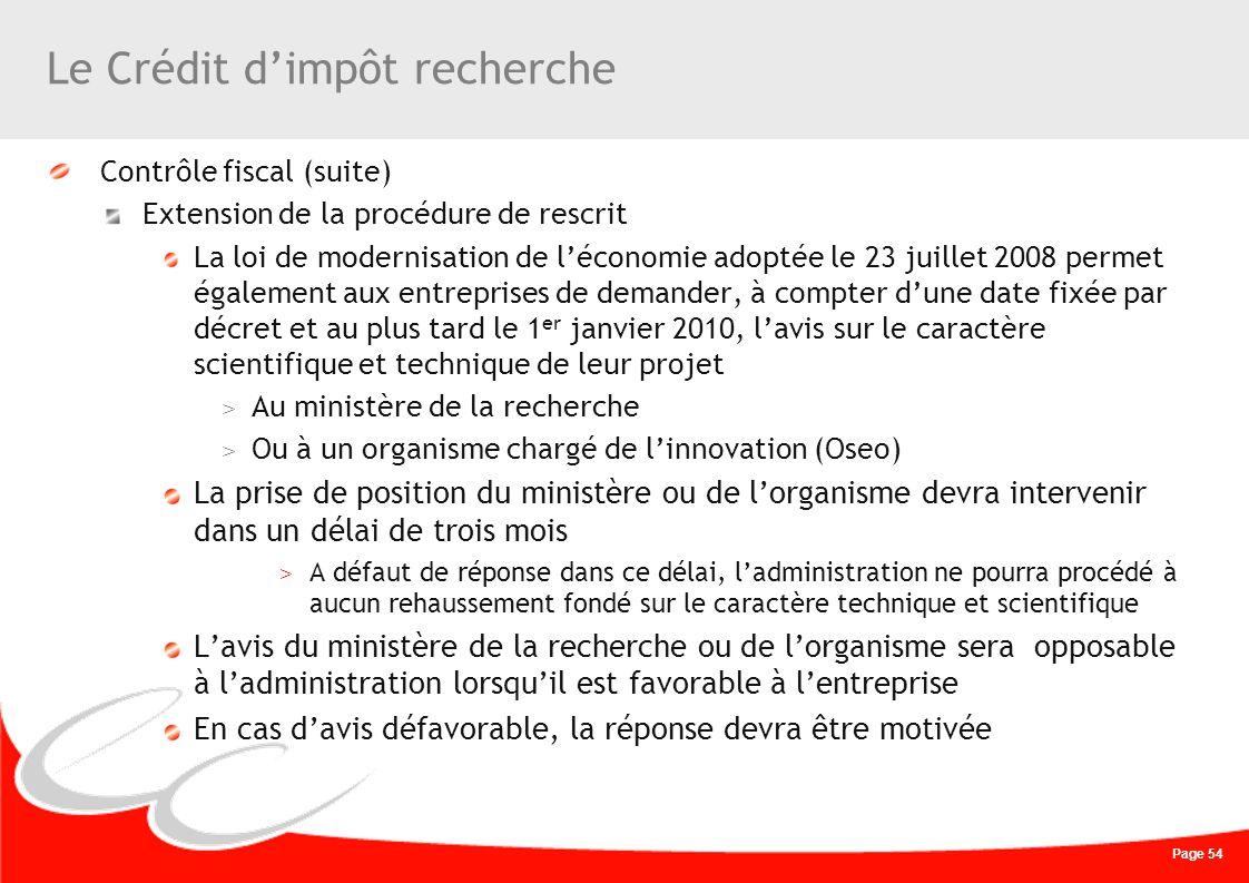 Page 54 Le Crédit dimpôt recherche Contrôle fiscal (suite) Extension de la procédure de rescrit La loi de modernisation de léconomie adoptée le 23 jui