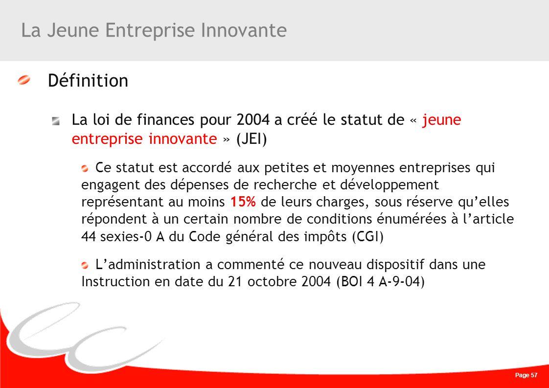Page 57 La Jeune Entreprise Innovante Définition La loi de finances pour 2004 a créé le statut de « jeune entreprise innovante » (JEI) Ce statut est a