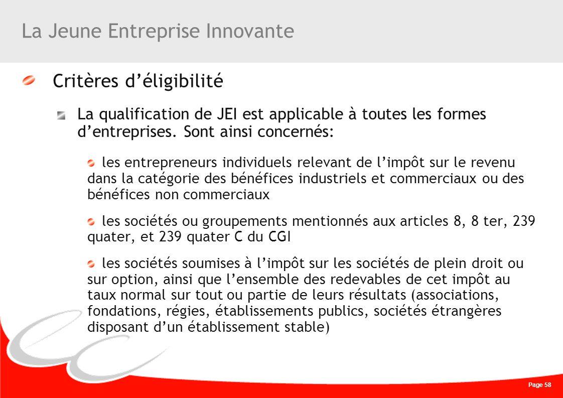 Page 58 La Jeune Entreprise Innovante Critères déligibilité La qualification de JEI est applicable à toutes les formes dentreprises. Sont ainsi concer