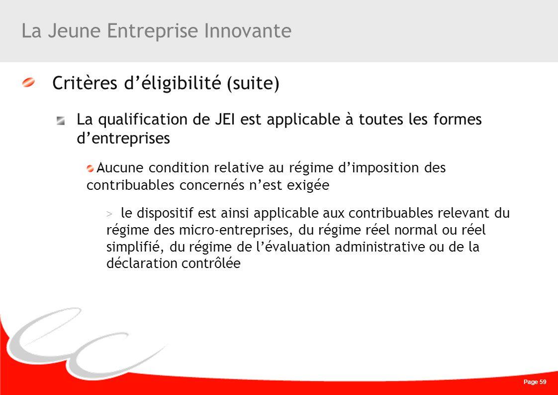 Page 59 La Jeune Entreprise Innovante Critères déligibilité (suite) La qualification de JEI est applicable à toutes les formes dentreprises Aucune con