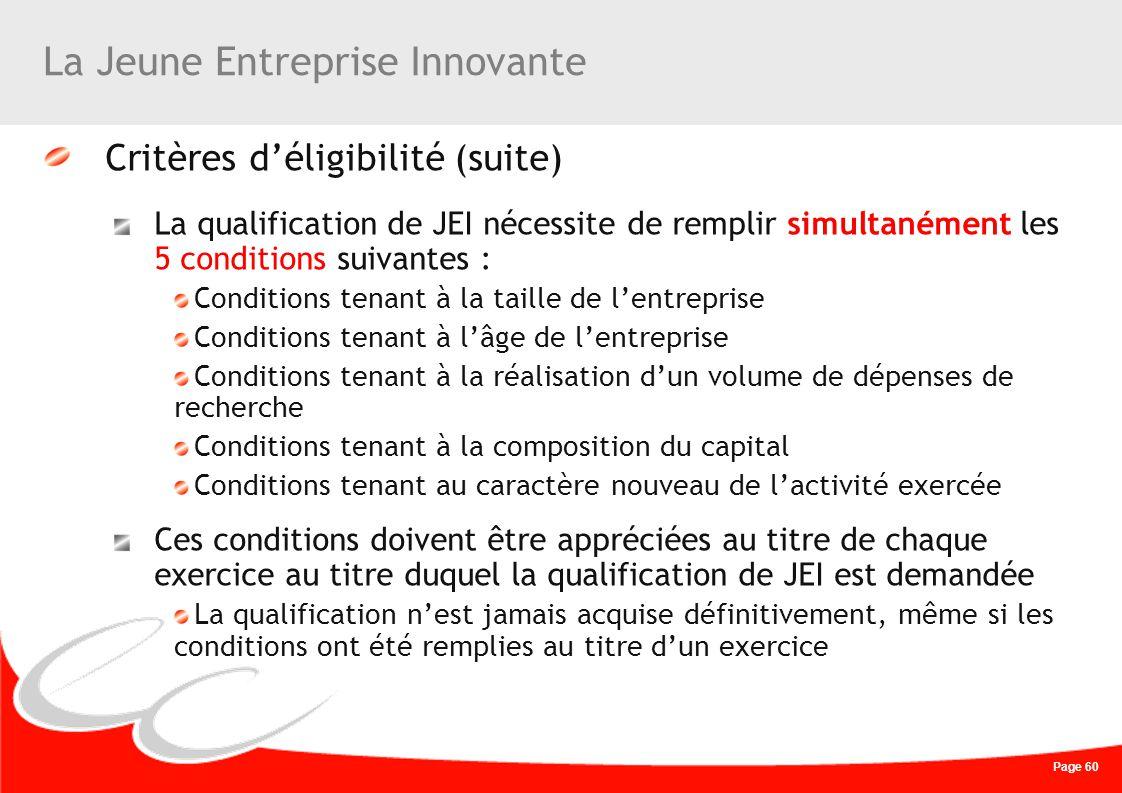 Page 60 La Jeune Entreprise Innovante Critères déligibilité (suite) La qualification de JEI nécessite de remplir simultanément les 5 conditions suivan