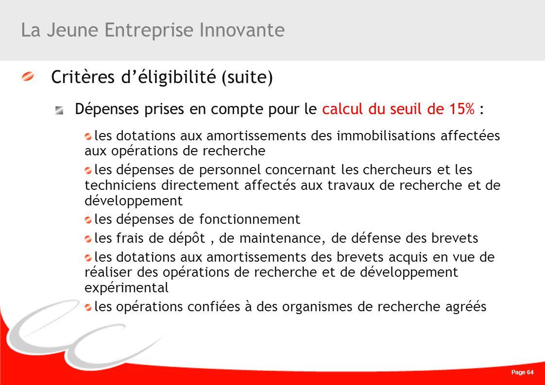 Page 64 La Jeune Entreprise Innovante Critères déligibilité (suite) Dépenses prises en compte pour le calcul du seuil de 15% : les dotations aux amort