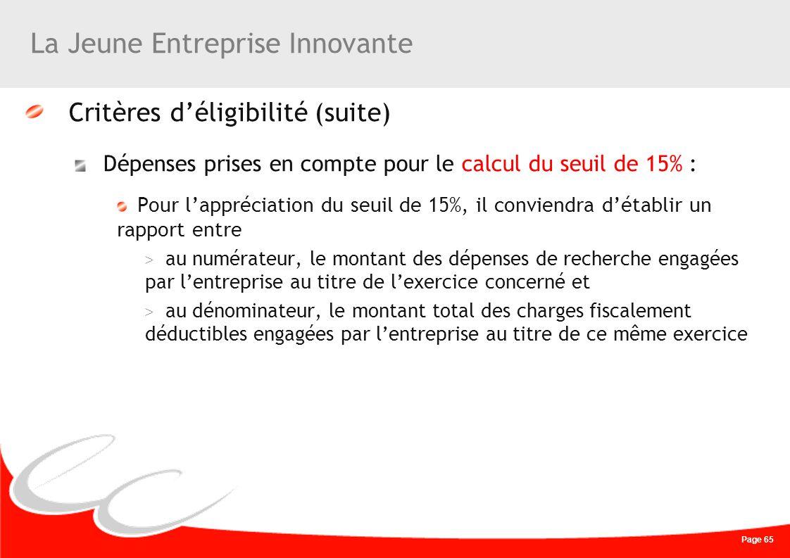 Page 65 La Jeune Entreprise Innovante Critères déligibilité (suite) Dépenses prises en compte pour le calcul du seuil de 15% : Pour lappréciation du s