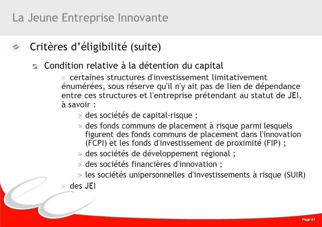 Page 67 La Jeune Entreprise Innovante Critères déligibilité (suite) Condition relative à la détention du capital > certaines structures d'investisseme