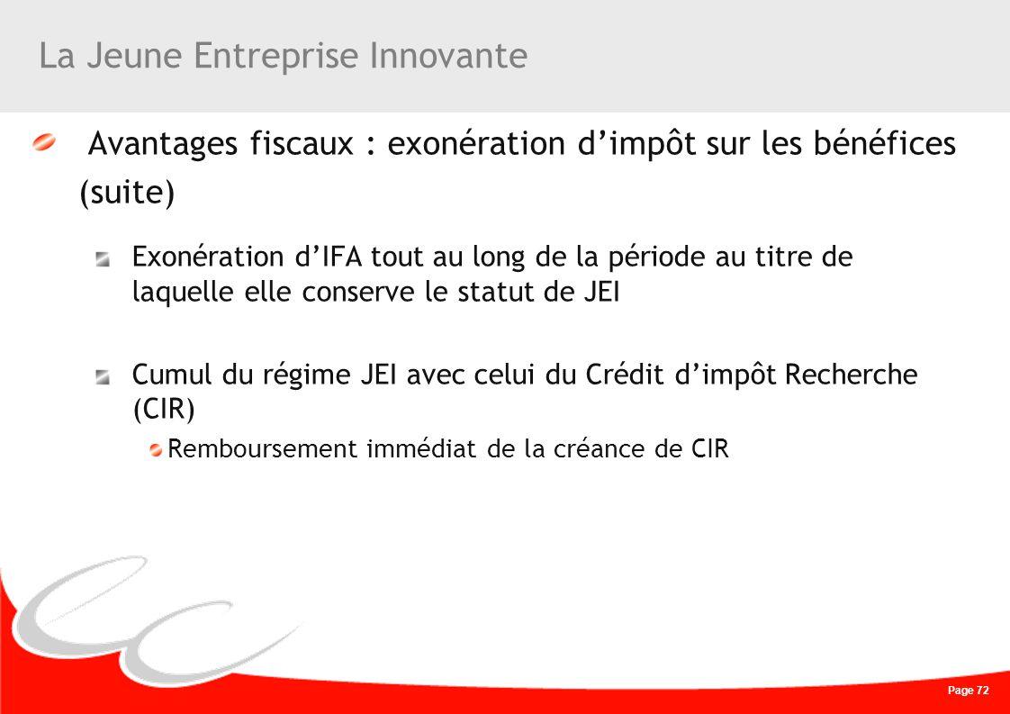 Page 72 La Jeune Entreprise Innovante Avantages fiscaux : exonération dimpôt sur les bénéfices (suite) Exonération dIFA tout au long de la période au