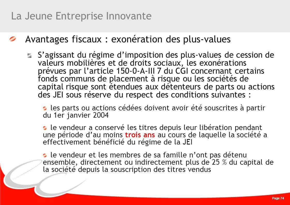 Page 74 La Jeune Entreprise Innovante Avantages fiscaux : exonération des plus-values Sagissant du régime dimposition des plus-values de cession de va