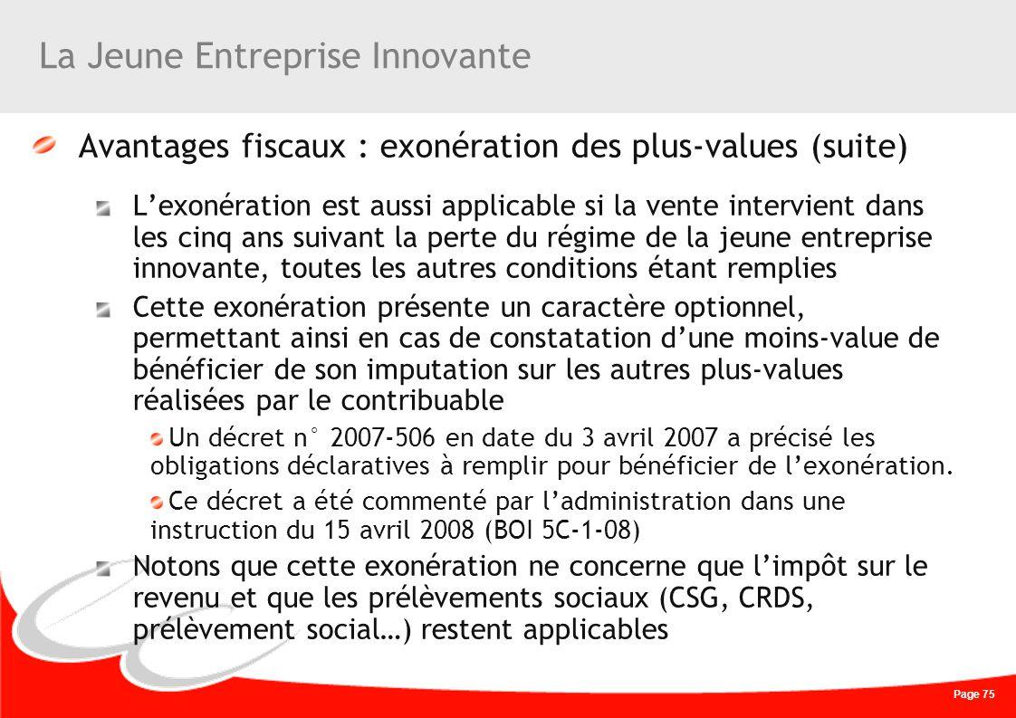 Page 75 La Jeune Entreprise Innovante Avantages fiscaux : exonération des plus-values (suite) Lexonération est aussi applicable si la vente intervient