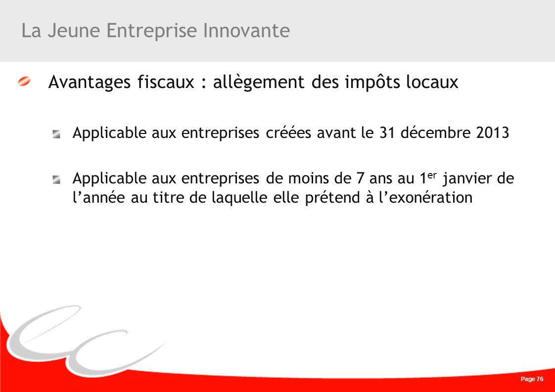 Page 76 La Jeune Entreprise Innovante Avantages fiscaux : allègement des impôts locaux Applicable aux entreprises créées avant le 31 décembre 2013 App