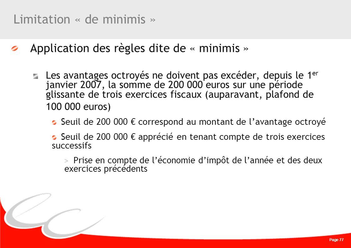 Page 77 Limitation « de minimis » Application des règles dite de « minimis » Les avantages octroyés ne doivent pas excéder, depuis le 1 er janvier 200