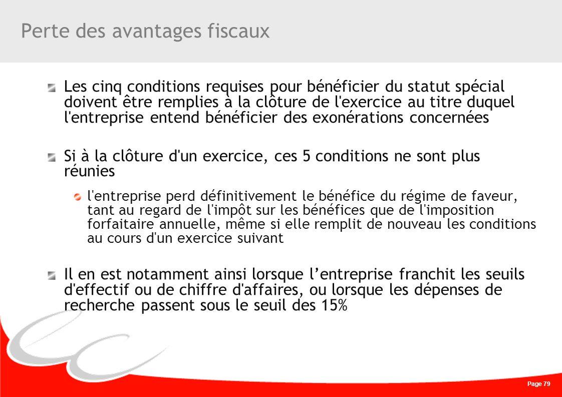 Page 79 Perte des avantages fiscaux Les cinq conditions requises pour bénéficier du statut spécial doivent être remplies à la clôture de l'exercice au