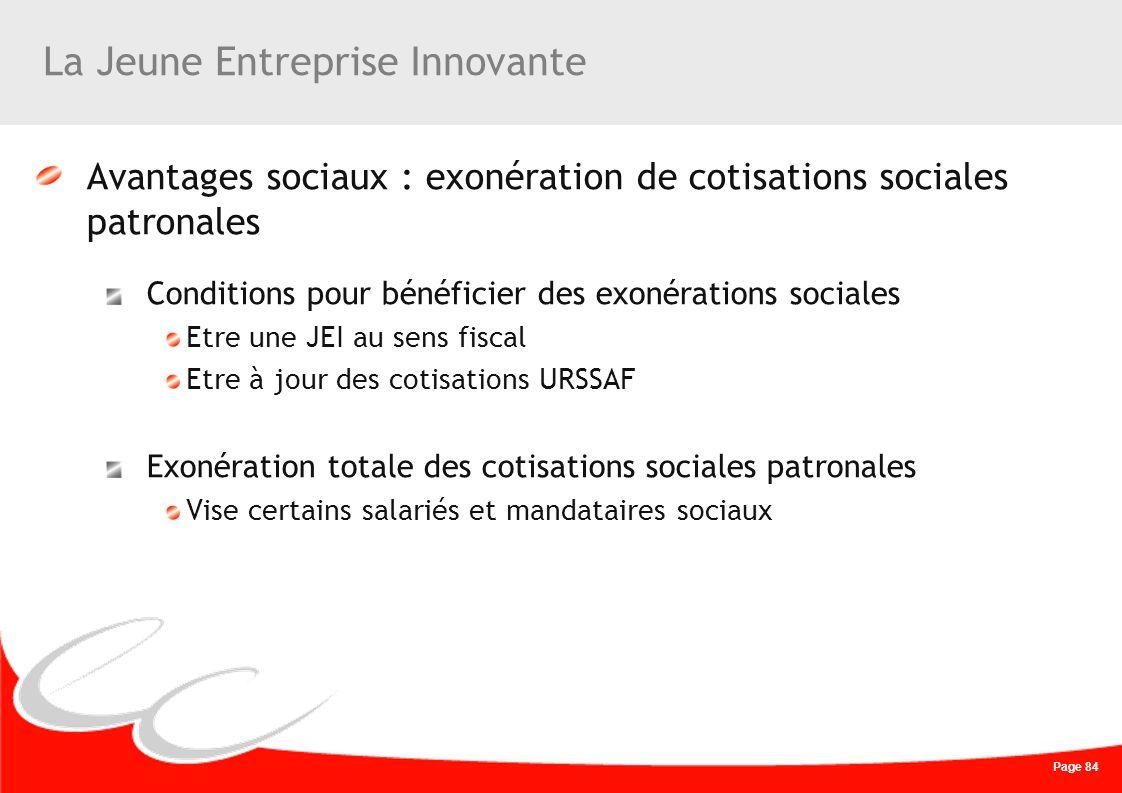 Page 84 La Jeune Entreprise Innovante Avantages sociaux : exonération de cotisations sociales patronales Conditions pour bénéficier des exonérations s