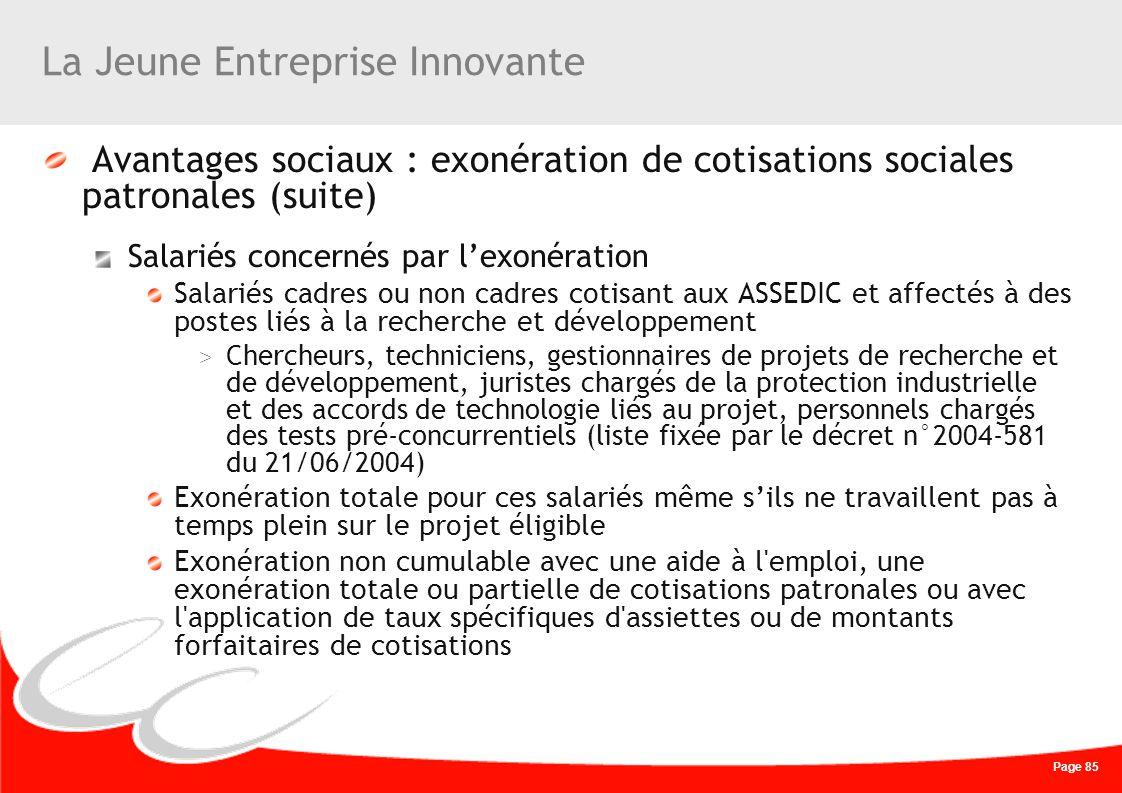 Page 85 La Jeune Entreprise Innovante Avantages sociaux : exonération de cotisations sociales patronales (suite) Salariés concernés par lexonération S