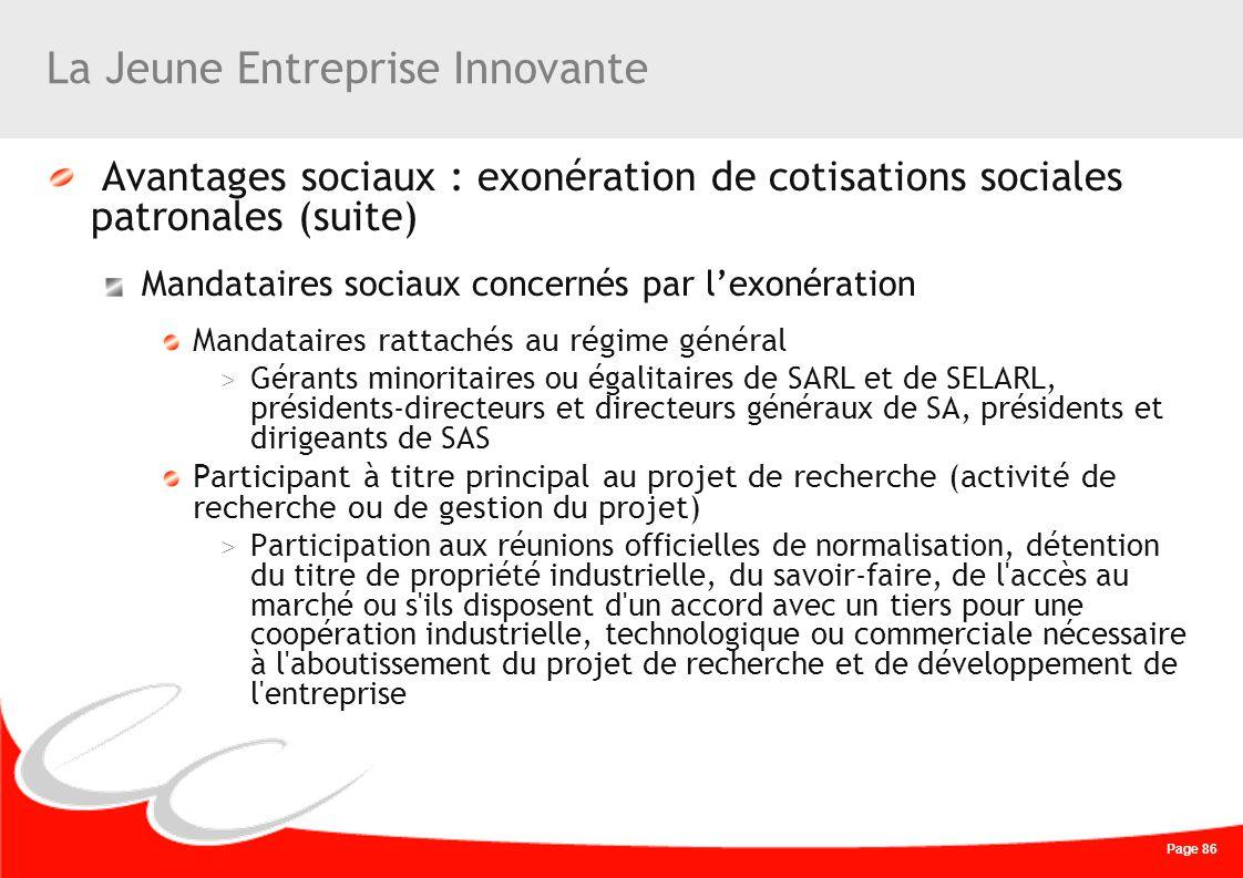 Page 86 La Jeune Entreprise Innovante Avantages sociaux : exonération de cotisations sociales patronales (suite) Mandataires sociaux concernés par lex