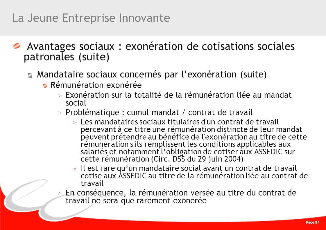 Page 87 La Jeune Entreprise Innovante Avantages sociaux : exonération de cotisations sociales patronales (suite) Mandataire sociaux concernés par lexo