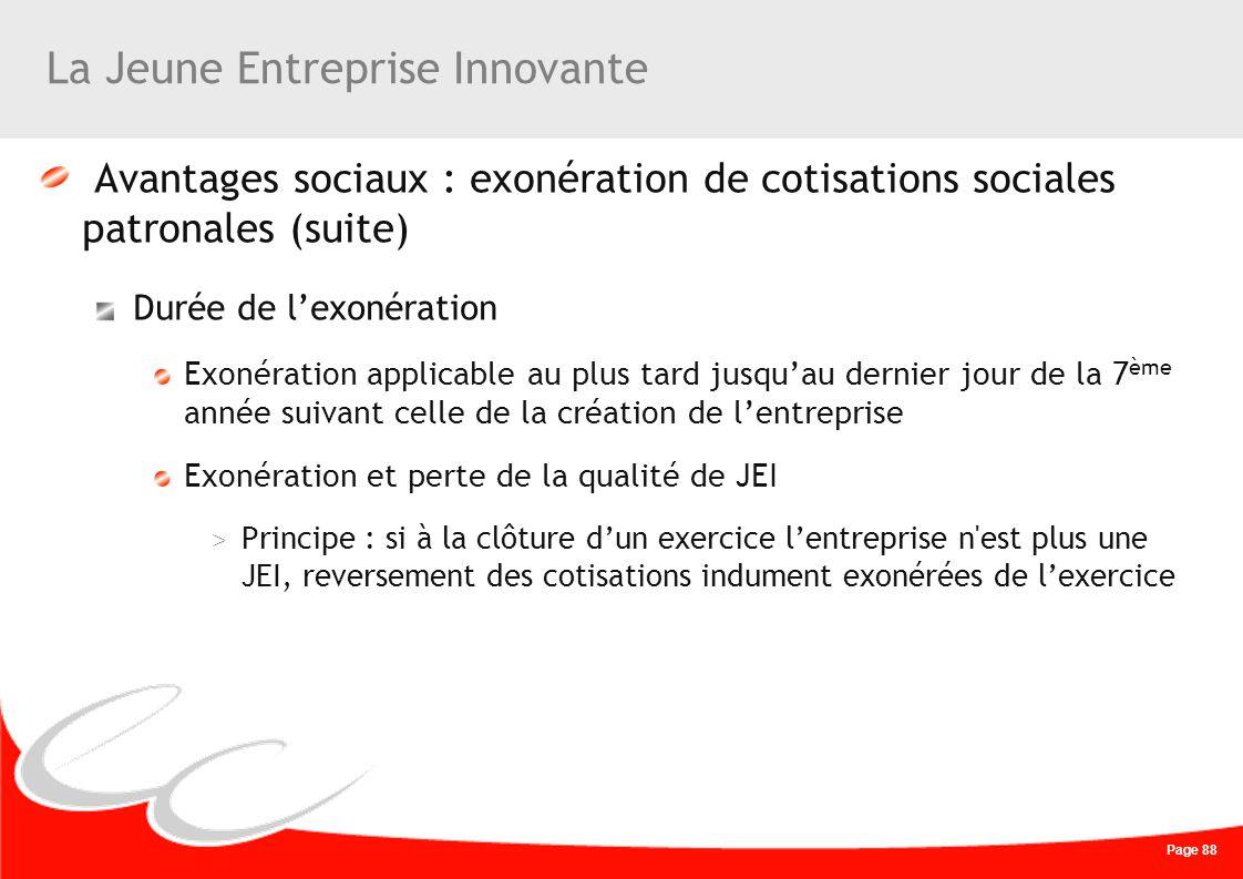 Page 88 La Jeune Entreprise Innovante Avantages sociaux : exonération de cotisations sociales patronales (suite) Durée de lexonération Exonération app