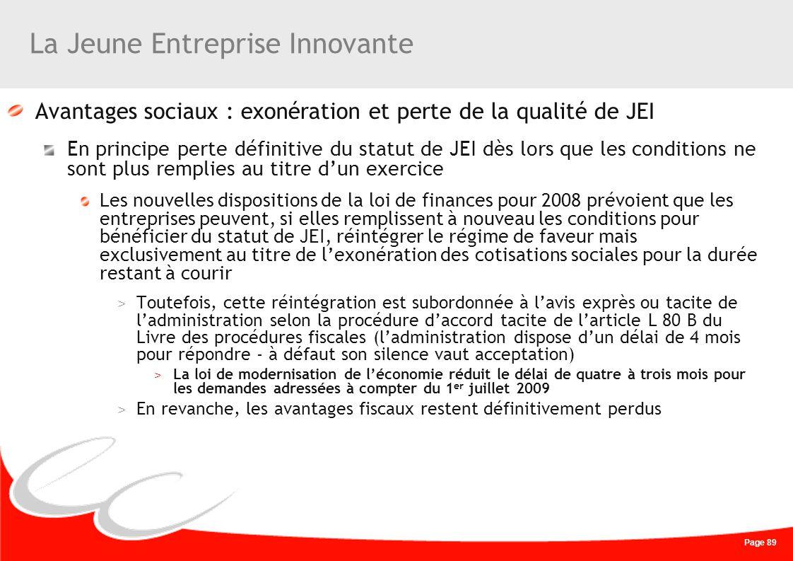 Page 89 La Jeune Entreprise Innovante Avantages sociaux : exonération et perte de la qualité de JEI En principe perte définitive du statut de JEI dès