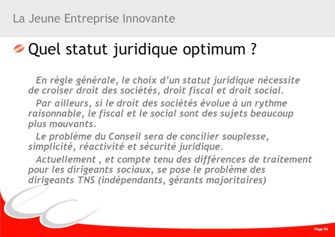 Page 90 La Jeune Entreprise Innovante Quel statut juridique optimum ? En règle générale, le choix dun statut juridique nécessite de croiser droit des