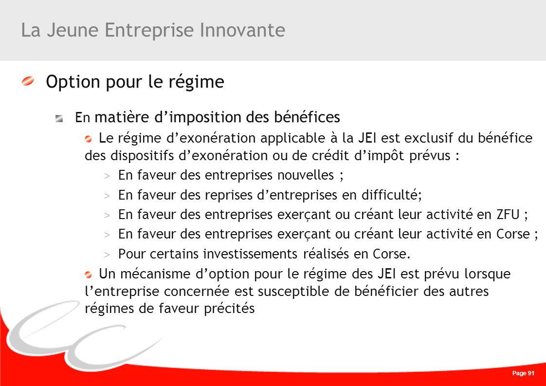 Page 91 La Jeune Entreprise Innovante Option pour le régime En matière dimposition des bénéfices Le régime dexonération applicable à la JEI est exclus
