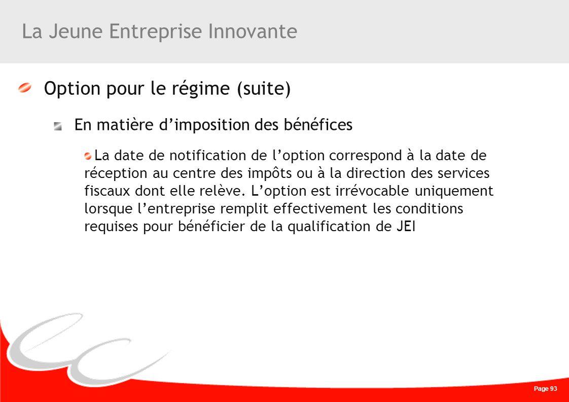 Page 93 La Jeune Entreprise Innovante Option pour le régime (suite) En matière dimposition des bénéfices La date de notification de loption correspond