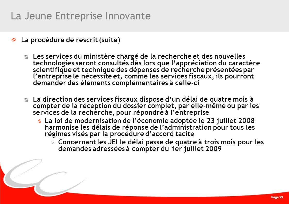 Page 99 La Jeune Entreprise Innovante La procédure de rescrit (suite) Les services du ministère chargé de la recherche et des nouvelles technologies s