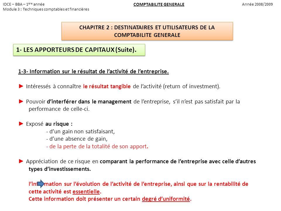IDCE – BBA – 1 ère année Module 3 : Techniques comptables et financières Année 2008/2009 COMPTABILITE GENERALE CHAPITRE 2 : DESTINATAIRES ET UTILISATEURS DE LA COMPTABILITE GENERALE 1- LES APPORTEURS DE CAPITAUX (Suite).