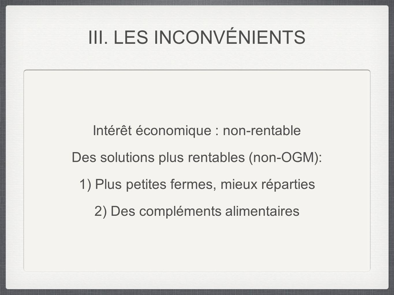Intérêt économique : non-rentable Des solutions plus rentables (non-OGM): 1) Plus petites fermes, mieux réparties 2) Des compléments alimentaires