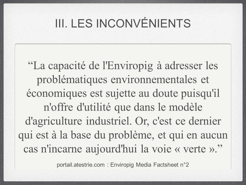 III. LES INCONVÉNIENTS La capacité de l'Enviropig à adresser les problématiques environnementales et économiques est sujette au doute puisqu'il n'offr