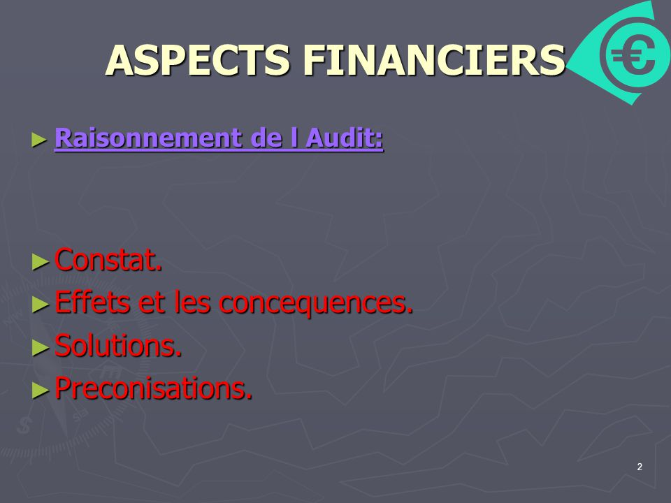 2 ASPECTS FINANCIERS Raisonnement de l Audit: Raisonnement de l Audit: Constat. Constat. Effets et les concequences. Effets et les concequences. Solut