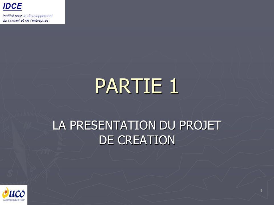 1 PARTIE 1 LA PRESENTATION DU PROJET DE CREATION IDCE institut pour le développement du conseil et de lentreprise
