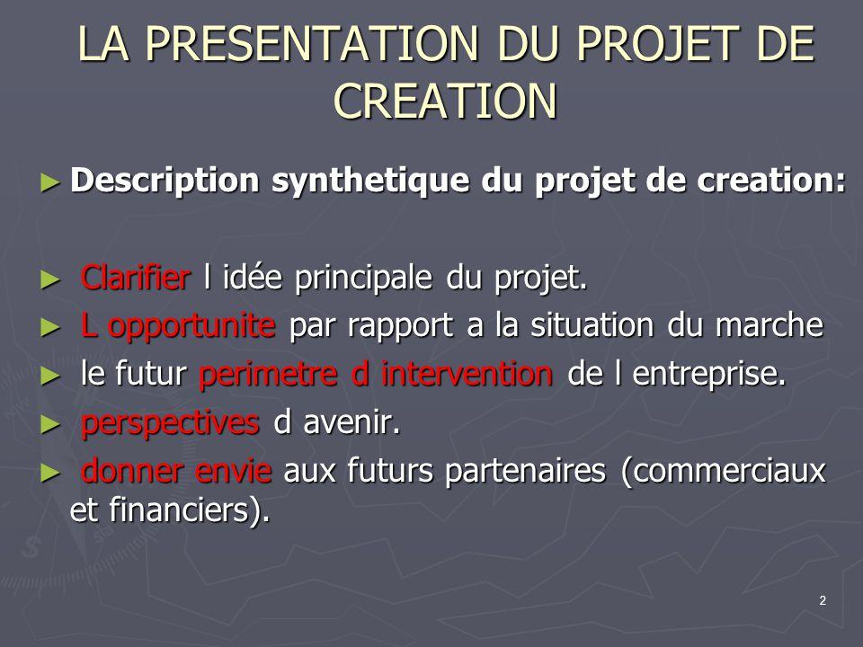2 LA PRESENTATION DU PROJET DE CREATION Description synthetique du projet de creation: Description synthetique du projet de creation: Clarifier l idée