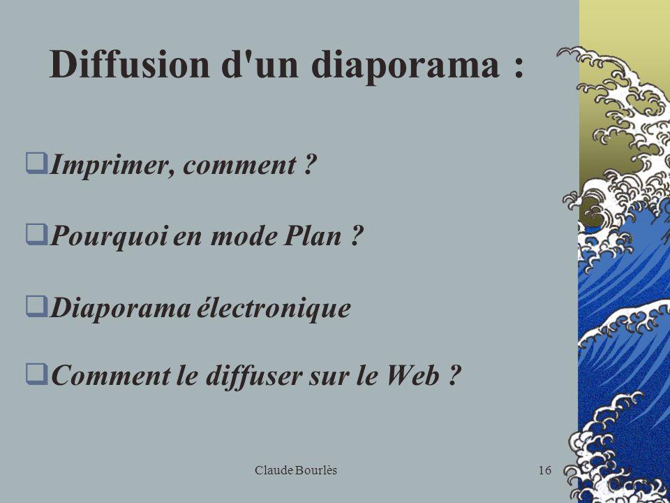 Claude Bourlès15 Diaporama électronique L e mode diaporama pour tester ou utiliser ce que lon a fait I ntroduire des transitions P révoir un minutage I ntroduire des animations