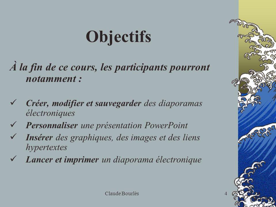 Claude Bourlès3 Introduction PowerPoint est un puissant logiciel de présentation graphique permettant : la production de transparents de rétro-projection ou … la conception de diaporamas électroniques complets … destinés à accompagner un cours ou un exposé … ou bien à fonctionner en boucle comme une démo