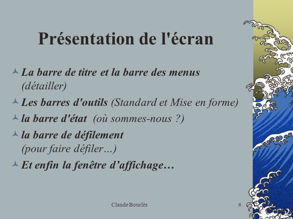Claude Bourlès5 Utilisation du logiciel PowerPoint Trouver et démarrer le logiciel: Dans le meilleur des cas, il y a un icône sur le bureau Quelquefoi
