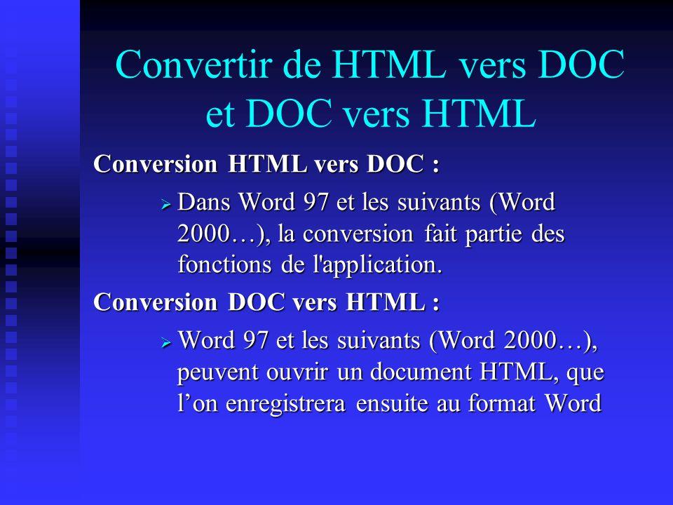 Convertir de HTML vers DOC et DOC vers HTML Conversion HTML vers DOC : Dans Word 97 et les suivants (Word 2000…), la conversion fait partie des fonctions de l application.
