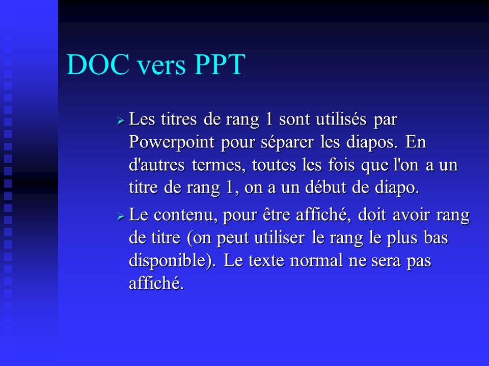 PPT vers DOC, pour avoir tout : Avec Word : 1. Démarrer Word 2. Créer un document vide Avec Powerpoint : 1. Afficher en mode Plan 2. Sélectionner tout