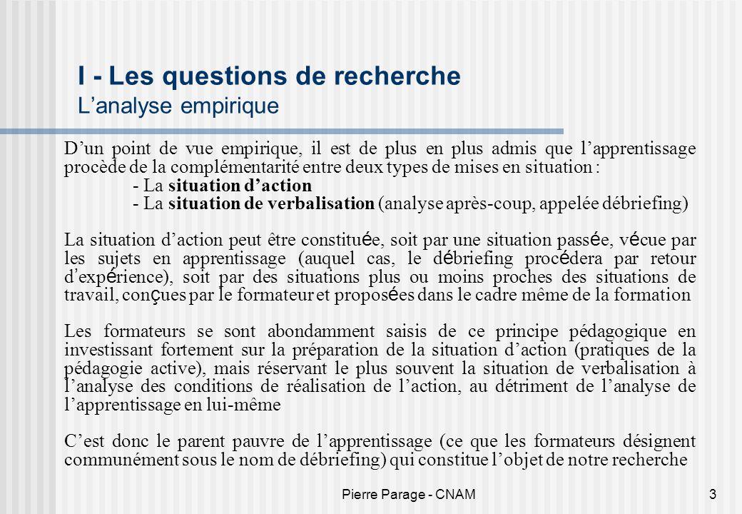 Pierre Parage - CNAM3 I - Les questions de recherche Lanalyse empirique Dun point de vue empirique, il est de plus en plus admis que lapprentissage pr