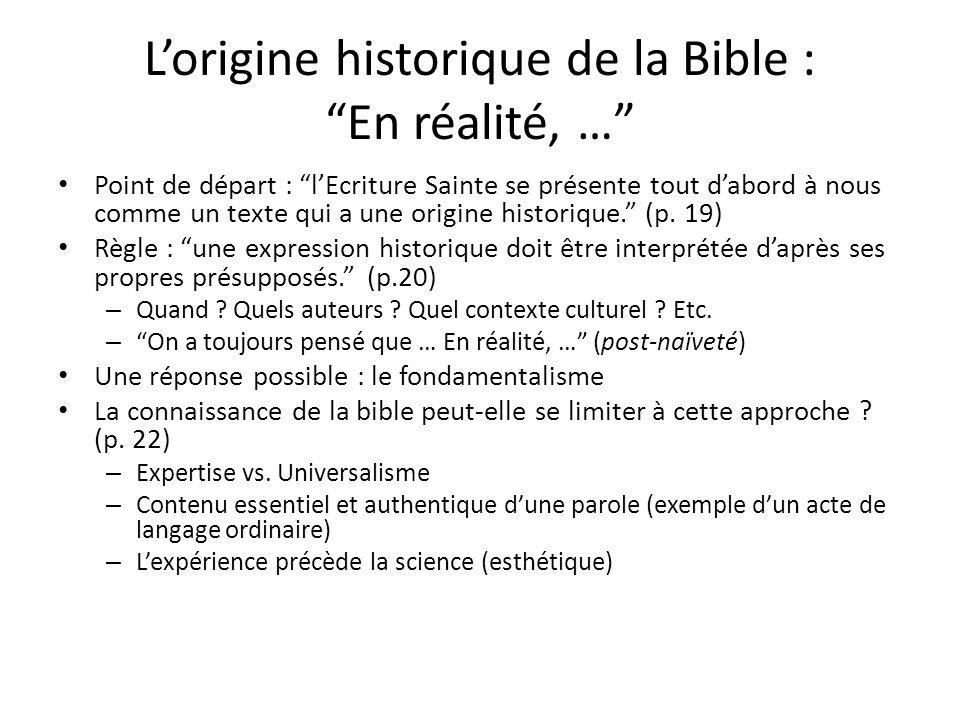 Lorigine historique de la Bible : En réalité, … Point de départ : lEcriture Sainte se présente tout dabord à nous comme un texte qui a une origine his