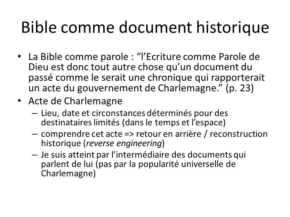 Bible comme document historique La Bible comme parole : lEcriture comme Parole de Dieu est donc tout autre chose quun document du passé comme le serai