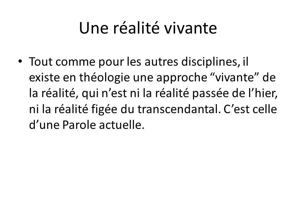 Une réalité vivante Tout comme pour les autres disciplines, il existe en théologie une approche vivante de la réalité, qui nest ni la réalité passée d