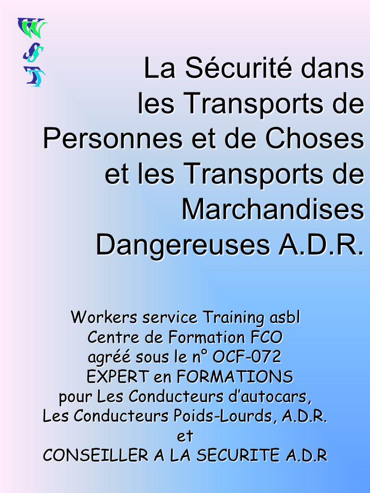 La Sécurité dans les Transports de Personnes et de Choses et les Transports de Marchandises Dangereuses A.D.R. Workers service Training asbl Centre de