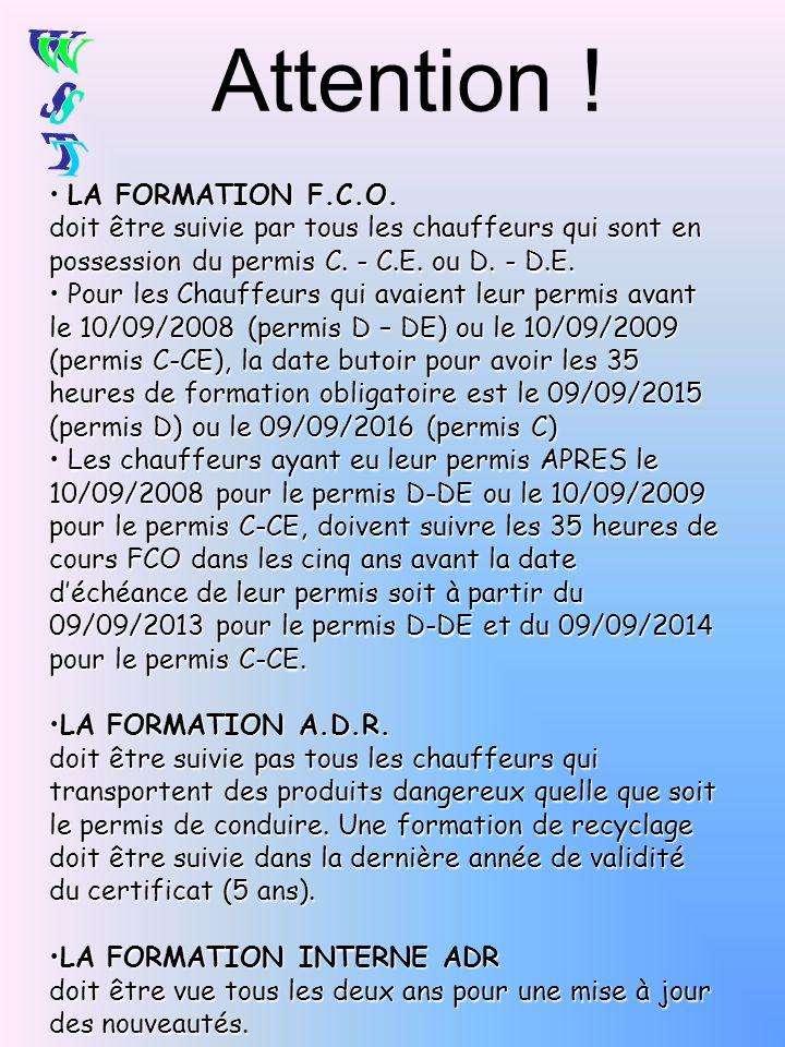 LA FORMATION F.C.O. doit être suivie par tous les chauffeurs qui sont en possession du permis C. - C.E. ou D. - D.E. LA FORMATION F.C.O. doit être sui