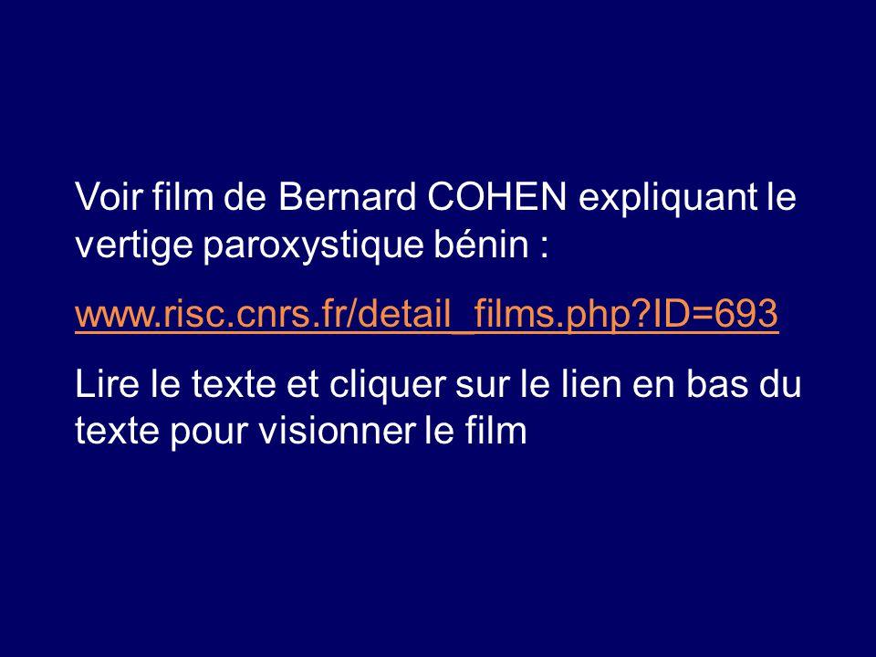 Voir film de Bernard COHEN expliquant le vertige paroxystique bénin : www.risc.cnrs.fr/detail_films.php?ID=693 Lire le texte et cliquer sur le lien en