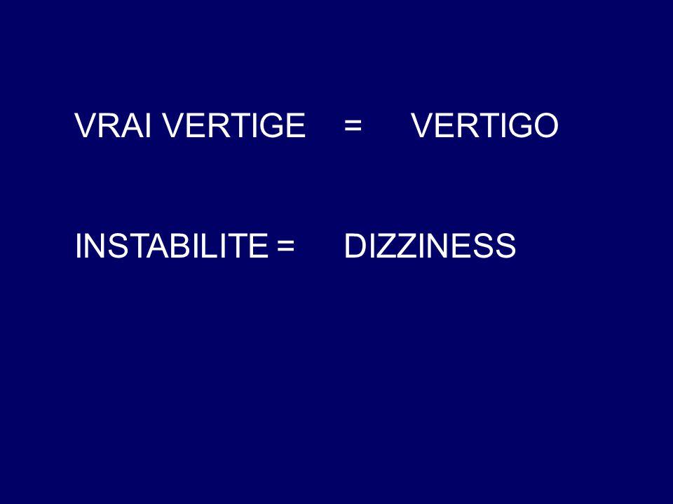 VRAI VERTIGE=VERTIGO INSTABILITE=DIZZINESS