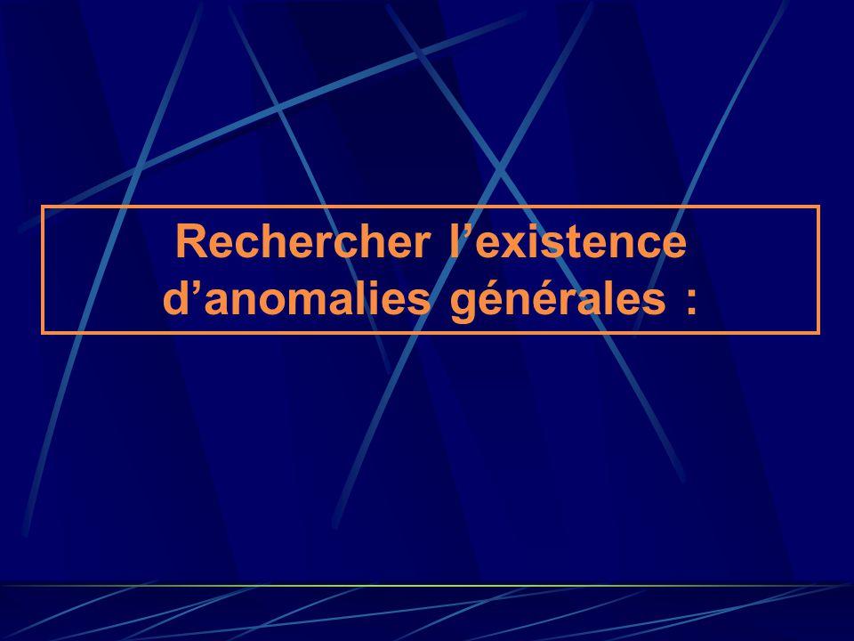 Rechercher lexistence danomalies générales :