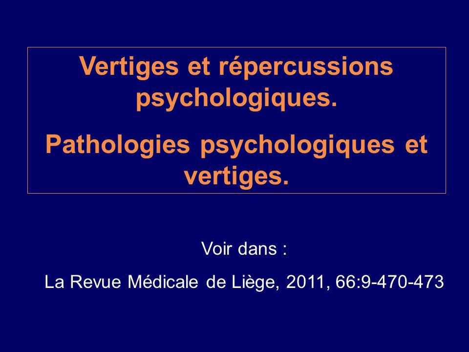 Vertiges et répercussions psychologiques. Pathologies psychologiques et vertiges. Voir dans : La Revue Médicale de Liège, 2011, 66:9-470-473