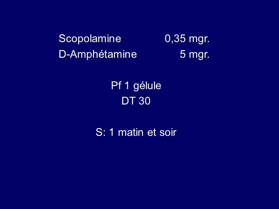Scopolamine 0,35 mgr. D-Amphétamine 5 mgr. Pf 1 gélule DT 30 S: 1 matin et soir