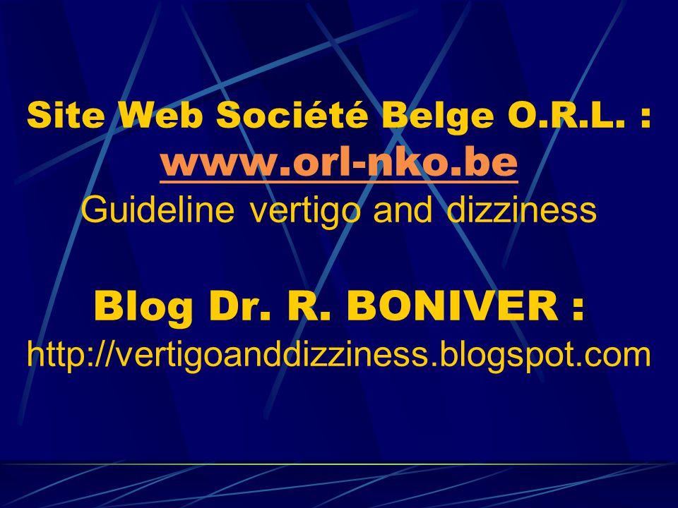 Site Web Société Belge O.R.L. : www.orl-nko.be Guideline vertigo and dizziness Blog Dr. R. BONIVER : http://vertigoanddizziness.blogspot.com www.orl-n
