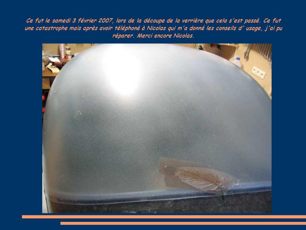 Ce fut le samedi 3 février 2007, lors de la découpe de la verrière que cela s'est passé. Ce fut une catastrophe mais après avoir téléphoné à Nicolas q